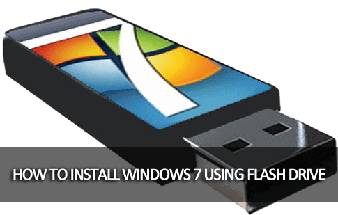Install Windows 7 using Flash drive