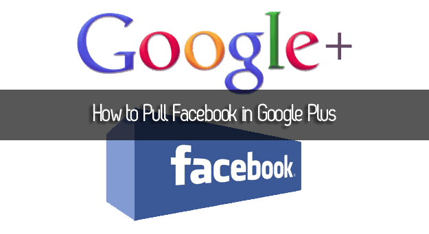 Pull Facebook in Google Plus