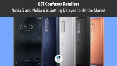 GST affects the availability of Nokia 6 and Nokia 5