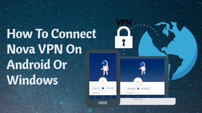 How To Connect Nova VPN On Android Or Windows