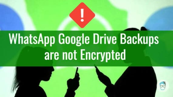 WhatsApp Google Drive Backups are not encrypted
